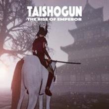TAISHOGUN: THE RISE OF EMPEROR