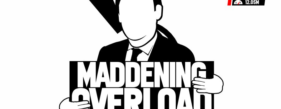 Maddening Overload