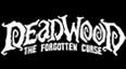 Deadwood: The Forgotten Curse