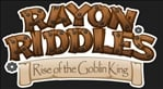 Rayon Riddles - Rise of the Goblin King
